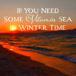 If You Need Some Vitamin Sea In Winter Time