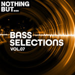 Nothing But... Bass Selections Vol 07