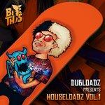 Dubloadz Presents: Houseloadz Vol 1