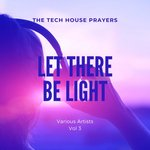 Let There Be Light (The Tech House Prayers) Vol 3