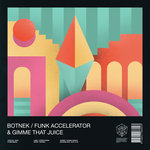Funk Accelerator & Gimme That Juice