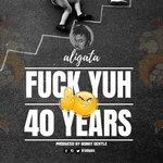 Fuck Yuh 40 Years