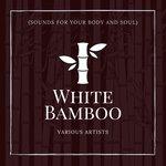 White Bamboo (Sounds For Your Body & Soul)