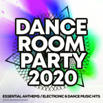 Dance Room Party 2020 - Essential Anthems/Electronic & Dance Music Hits