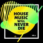 House Music Will Never Die Vol 2