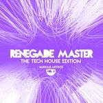 Renegade Master (The Tech House Edition) Vol 4