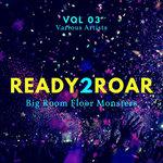Ready 2 Roar (Big Room Floor Monsters) Vol 3