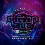 The Best Of Ghetto Dub 2015-2019