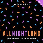 All Night Long (The House Train Express) Vol 3
