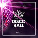 Follow The Call Of The Disco Ball Vol 1