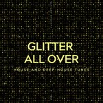 Glitter All Over (House & Deep-House Tunes) Vol 4