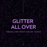 Glitter All Over (House And Deep-House Tunes) Vol 2