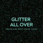 Glitter All Over (House And Deep-House Tunes) Vol 3