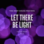 Let There Be Light (The Deep-House Prayers) Vol 4