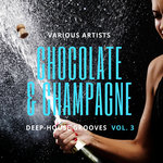 Chocolate & Champagne (Deep-House Grooves) Vol 3