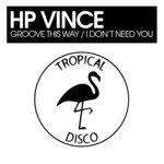 Groove This Way/I Don't Need You