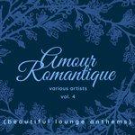 Amour Romantique (Beautiful Lounge Anthems) Vol 4
