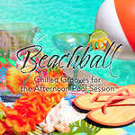 Beachball/Chilled Grooves For The Afternoon Pool Session