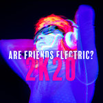 Are Friends Electric? 2K20