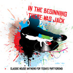 In The Beginning There Was Jack: Classic House Anthems For Todays Partycrowd