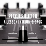 Pitch Shifter/A Lesson In Drum & Bass
