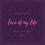 Love Of My Life (Lounge Sweethearts) Vol 1