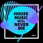 House Music Will Never Die Vol 3