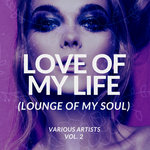 Love Of My Life (Lounge Of My Soul) Vol 2