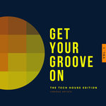 Get Your Groove On (The Tech House Edition) Vol 1