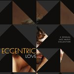 Eccentric Love - A Sensual Jazz Music Collection
