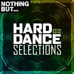 Nothing But... Hard Dance Selections Vol 02