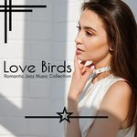 Love Birds - Romantic Jazz Music Collection