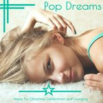 Pop Dreams - Music For Christmas Celebration & Lounging