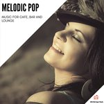 Melodic Pop - Music For Cafe, Bar And Lounge