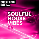 Nothing But... Soulful House Vibes Vol 06