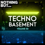 Nothing But... Techno Basement Vol 03
