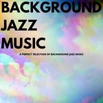 A Perfect Selection Of Background Jazz Music