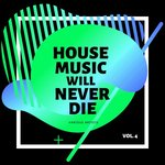 House Music Will Never Die Vol 4