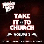 Take It To Church Vol 3