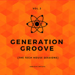 Generation Groove Vol 2 (The Tech House Sessions)