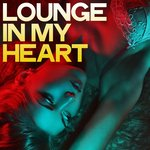 Lounge In My Heart (Best Music Lounge Selection)