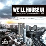 We'll House U! - Funky Jackin' Grooves Edition Vol 44
