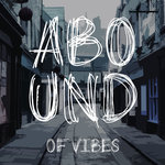 Abound Of Vibes Pt 1