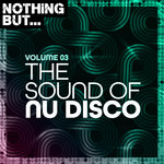 Nothing But... The Sound Of Nu Disco Vol 03