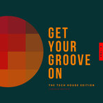 Get Your Groove On (The Tech House Edition) Vol 2