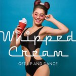 Whipped Cream: Get Up & Dance