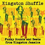 Kingston Shuffle: Funky Sounds & Beats From Kingston Jamaica