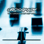 Crossfade: The Groove Of Hip Hop