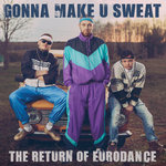 Gonna Make U Sweat: The Return Of Eurodance