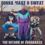 Gonna Make U Sweat: The Return Of Eurodance